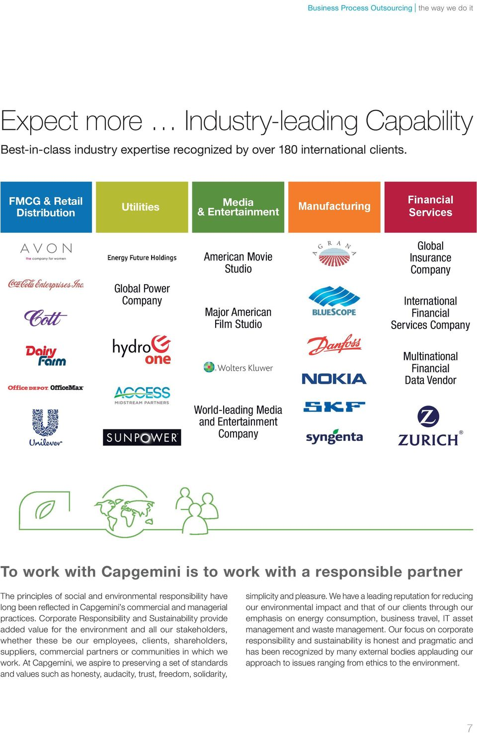 Financial Company Multinational Financial Data Vendor World-leading Media and Entertainment Company To work with Capgemini is to work with a responsible partner The principles of social and