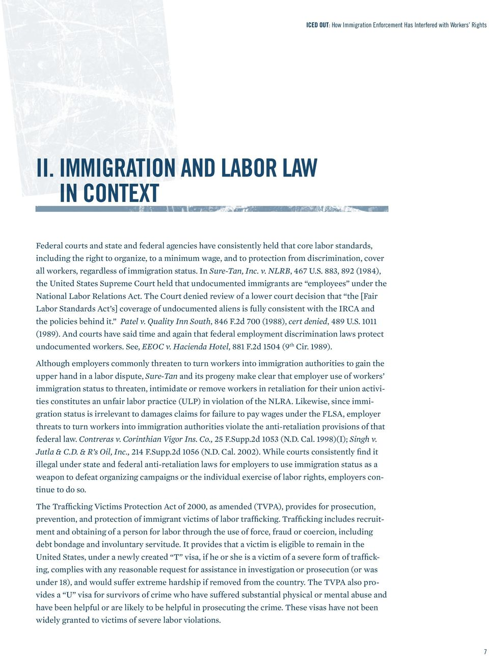 re-Tan, Inc. v. NLRB, 467 U.S. 883, 892 (1984), the United States Supreme Court held that undocumented immigrants are employees under the National Labor Relations Act.