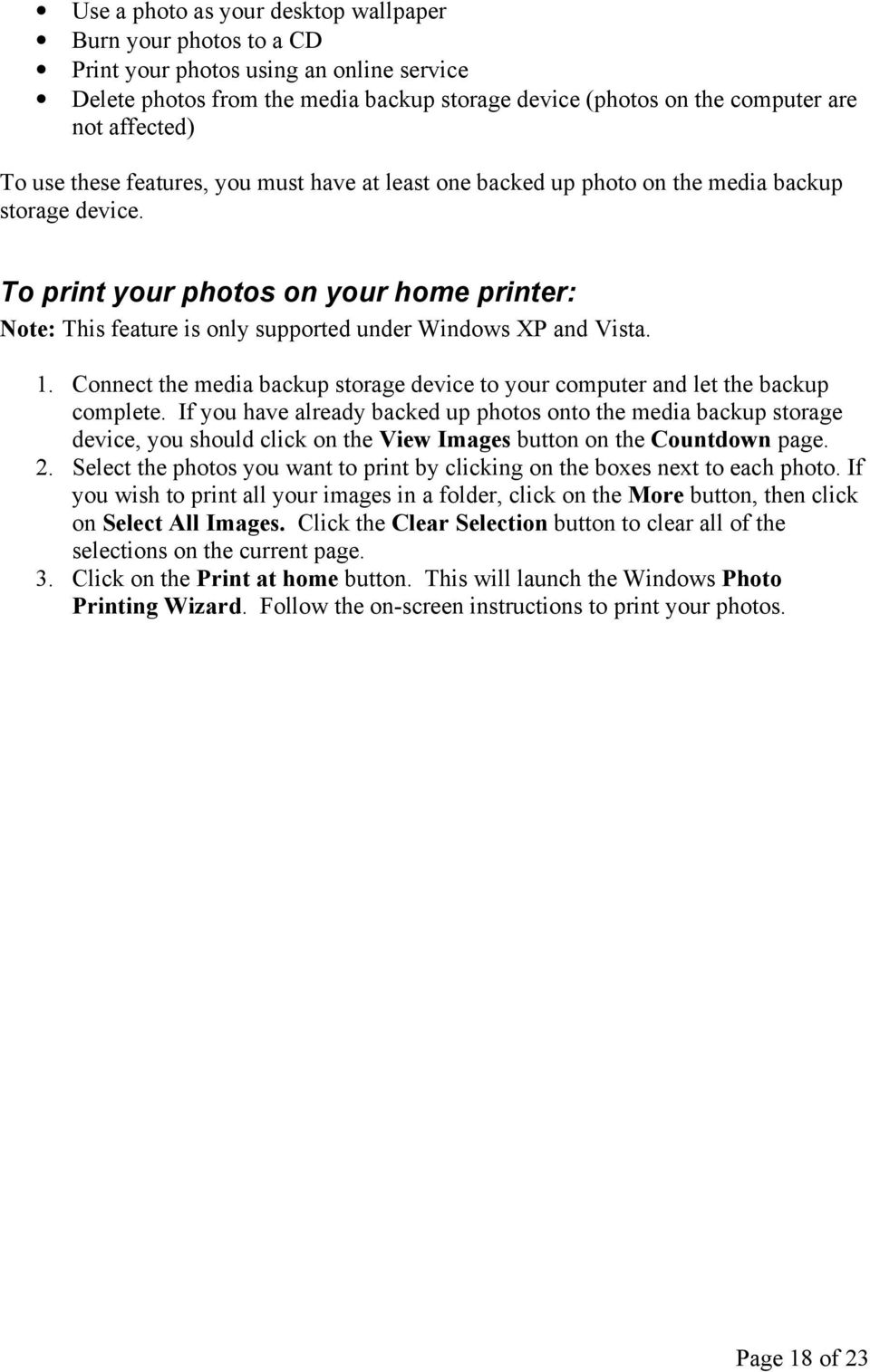 To print your photos on your home printer: Note: This feature is only supported under Windows XP and Vista. 1. Connect the media backup storage device to your computer and let the backup complete.