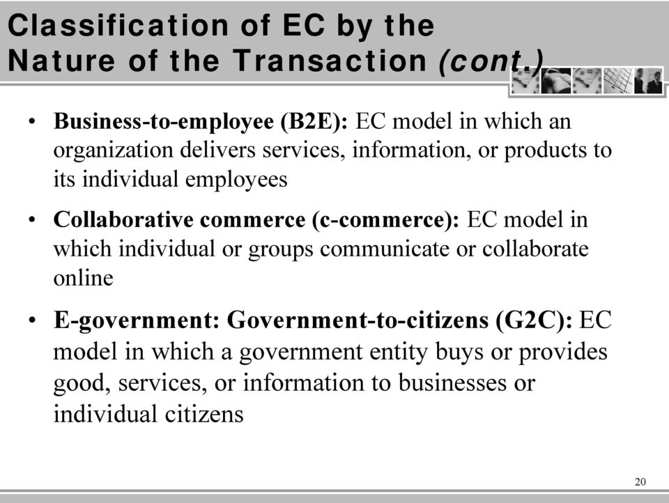 individual employees Collaborative commerce (c-commerce): EC model in which individual or groups communicate or