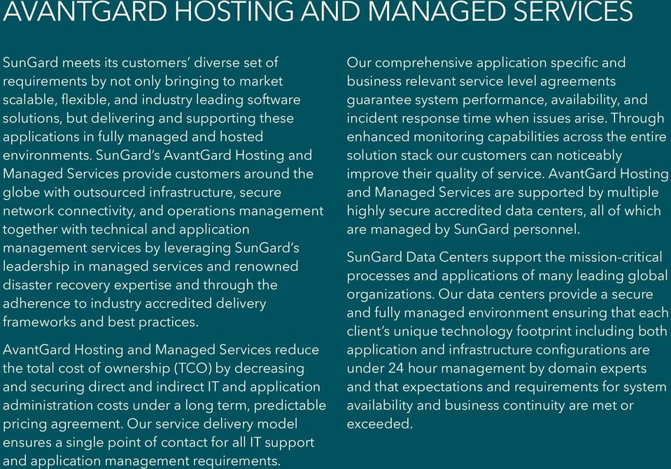 SunGard s AvantGard Hosting and Managed Services provide customers around the globe with outsourced infrastructure, secure network connectivity, and operations management together with technical and