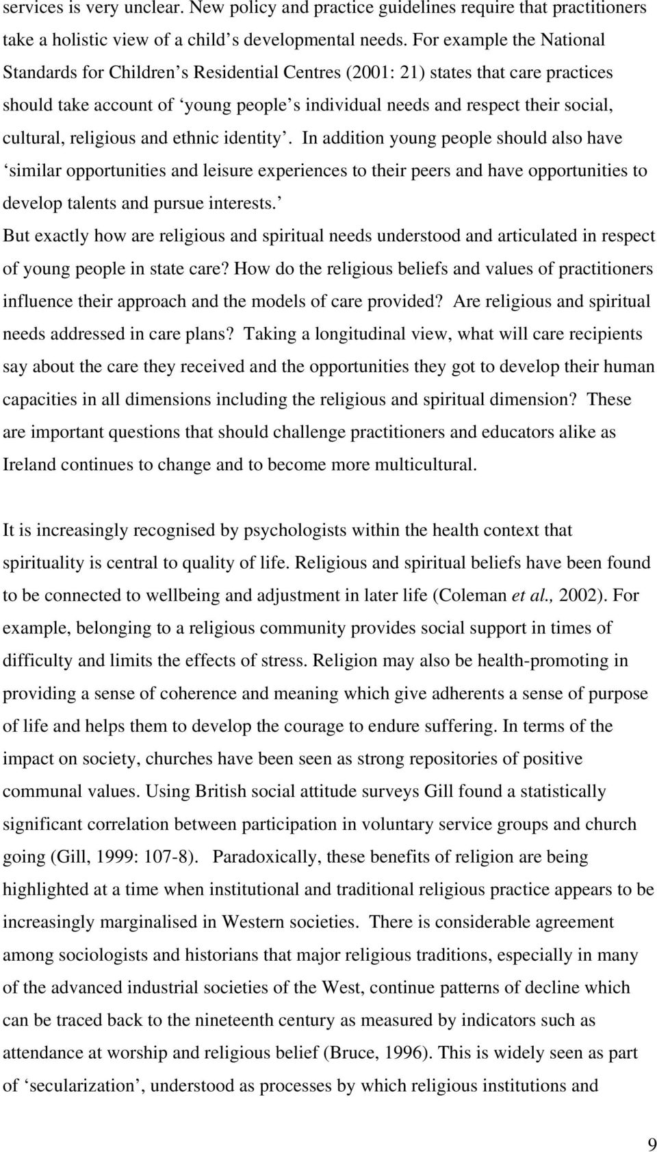 religious and ethnic identity. In addition young people should also have similar opportunities and leisure experiences to their peers and have opportunities to develop talents and pursue interests.
