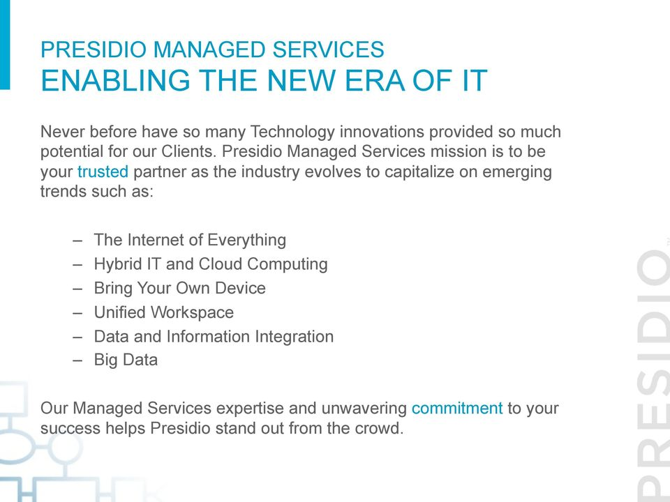 as: The Internet of Everything Hybrid IT and Cloud Computing Bring Your Own Device Unified Workspace Data and Information