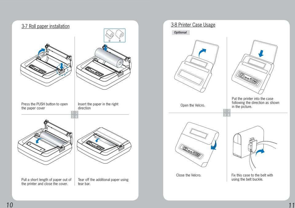 1 2 3 4 Put the printer into the case following the direction as shown in the picture.