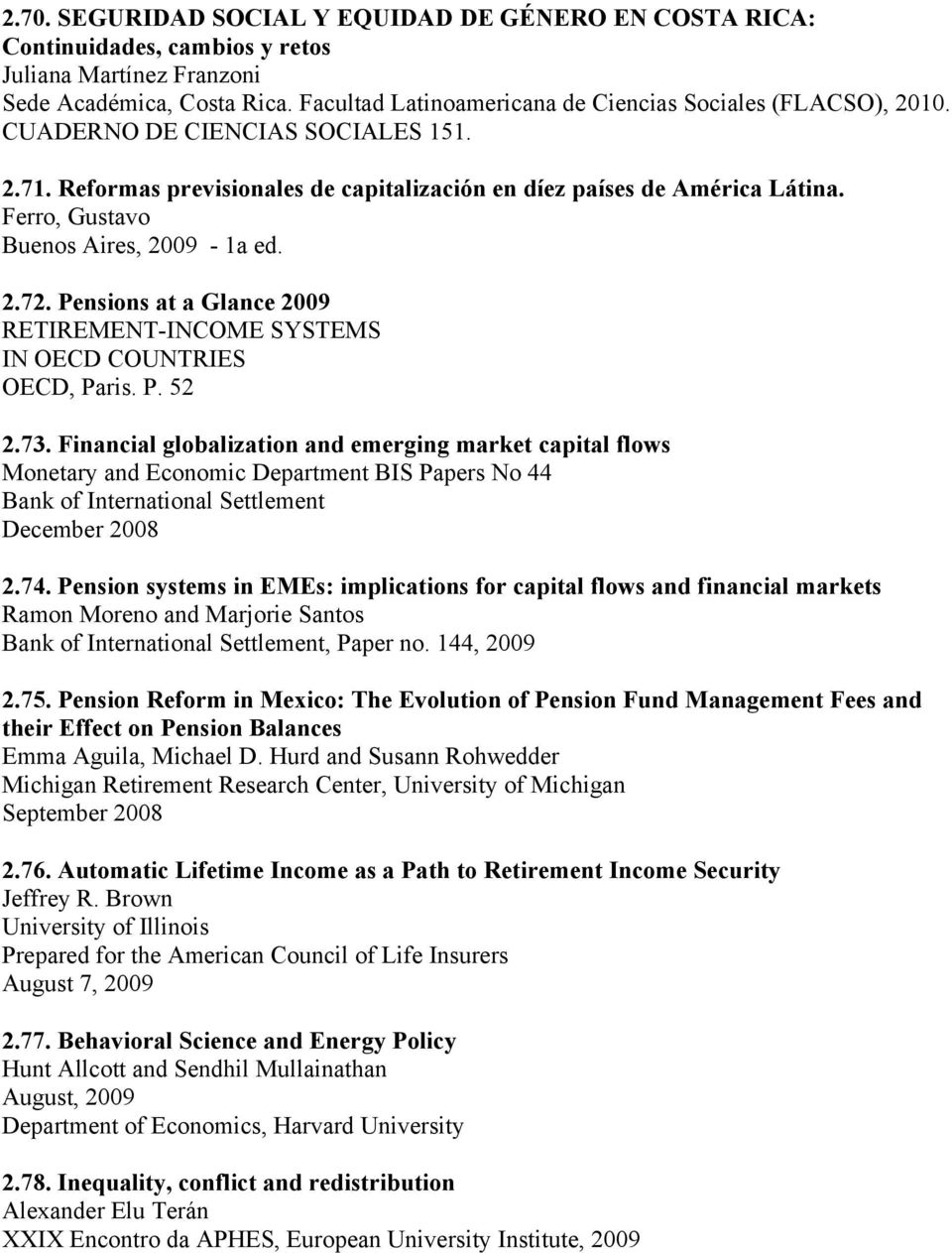 Ferro, Gustavo Buenos Aires, 2009-1a ed. 2.72. Pensions at a Glance 2009 RETIREMENT-INCOME SYSTEMS IN OECD COUNTRIES OECD, Paris. P. 52 2.73.