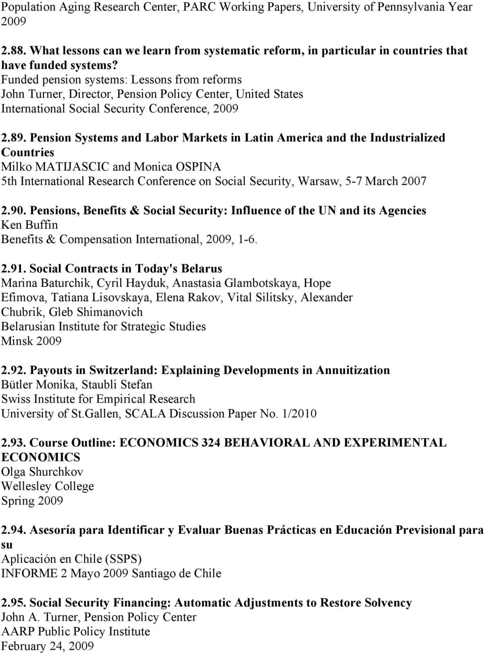 Pension Systems and Labor Markets in Latin America and the Industrialized Countries Milko MATIJASCIC and Monica OSPINA 5th International Research Conference on Social Security, Warsaw, 5-7 March 2007