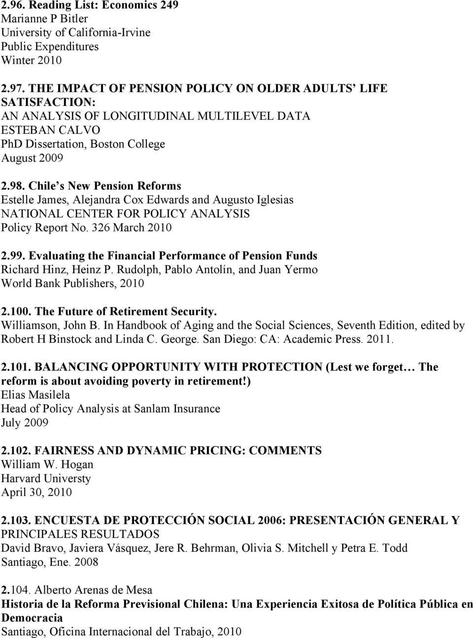 Chile s New Pension Reforms Estelle James, Alejandra Cox Edwards and Augusto Iglesias NATIONAL CENTER FOR POLICY ANALYSIS Policy Report No. 326 March 2010 2.99.