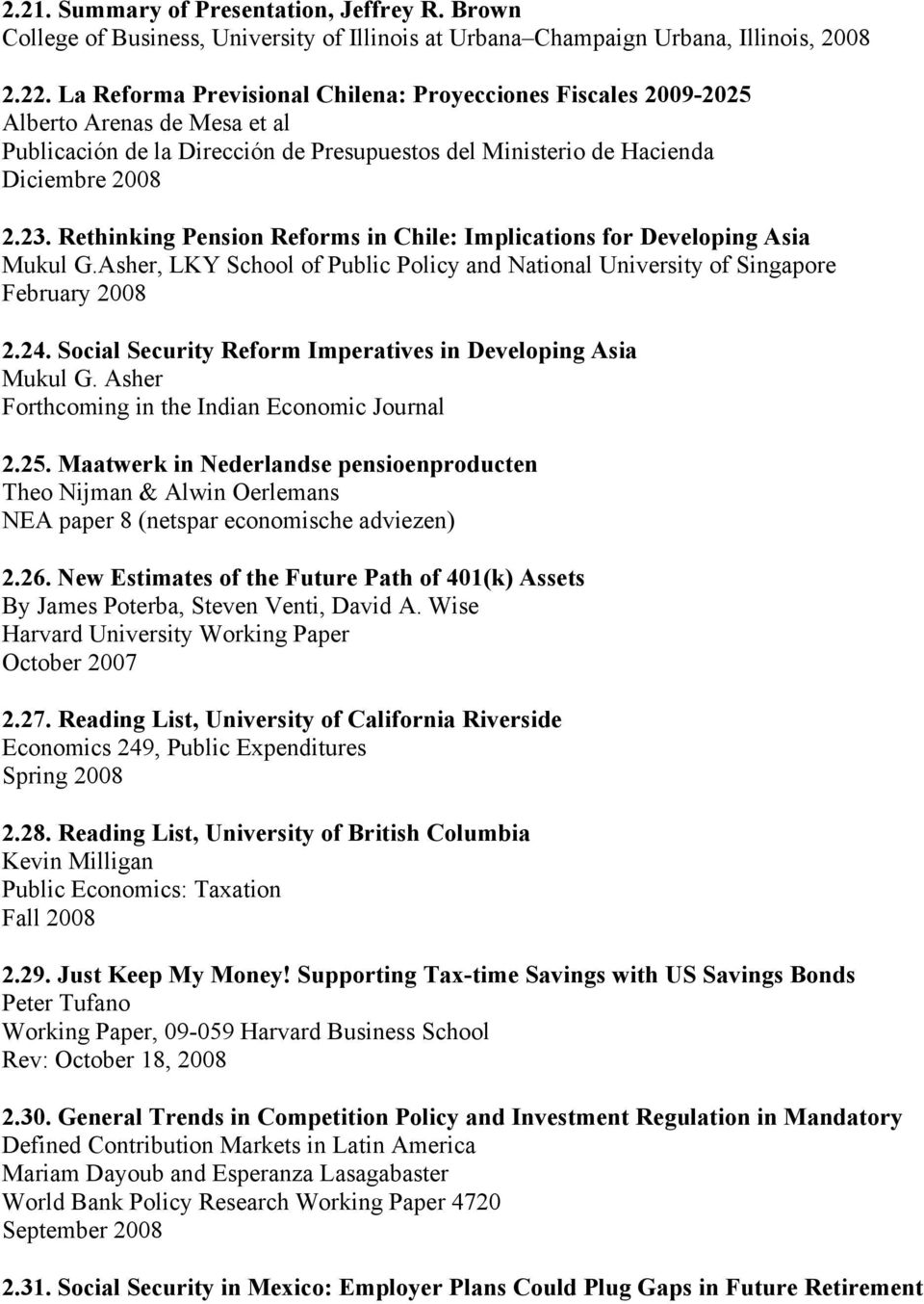 Rethinking Pension Reforms in Chile: Implications for Developing Asia Mukul G.Asher, LKY School of Public Policy and National University of Singapore February 2008 2.24.