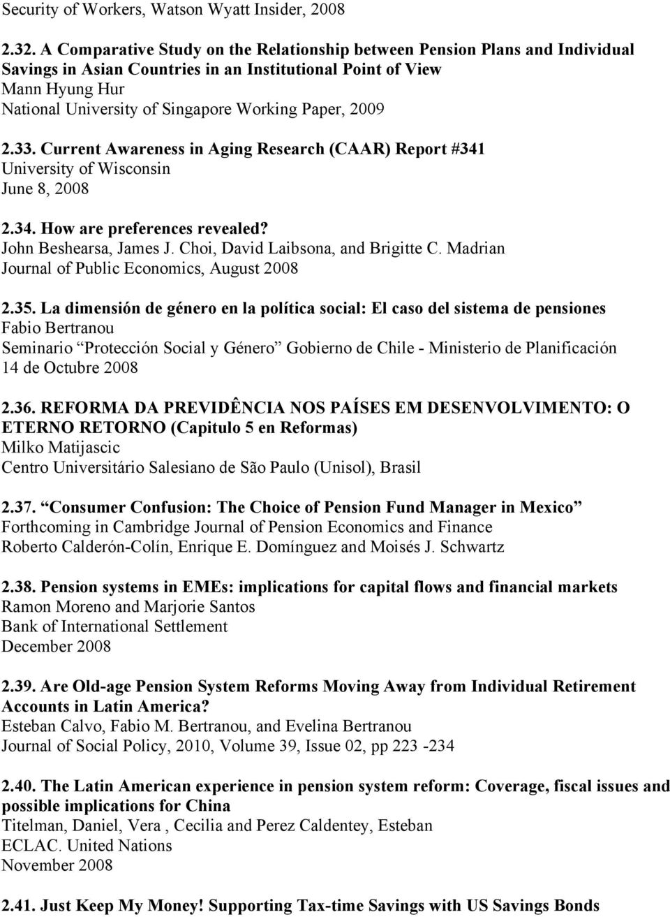 Paper, 2009 2.33. Current Awareness in Aging Research (CAAR) Report #341 University of Wisconsin June 8, 2008 2.34. How are preferences revealed? John Beshearsa, James J.
