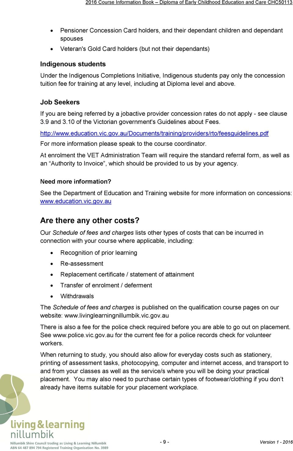 Job Seekers If you are being referred by a jobactive provider concession rates do not apply - see clause 3.9 and 3.10 of the Victorian government's Guidelines about Fees. http://www.education.vic.gov.au/documents/training/providers/rto/feesguidelines.