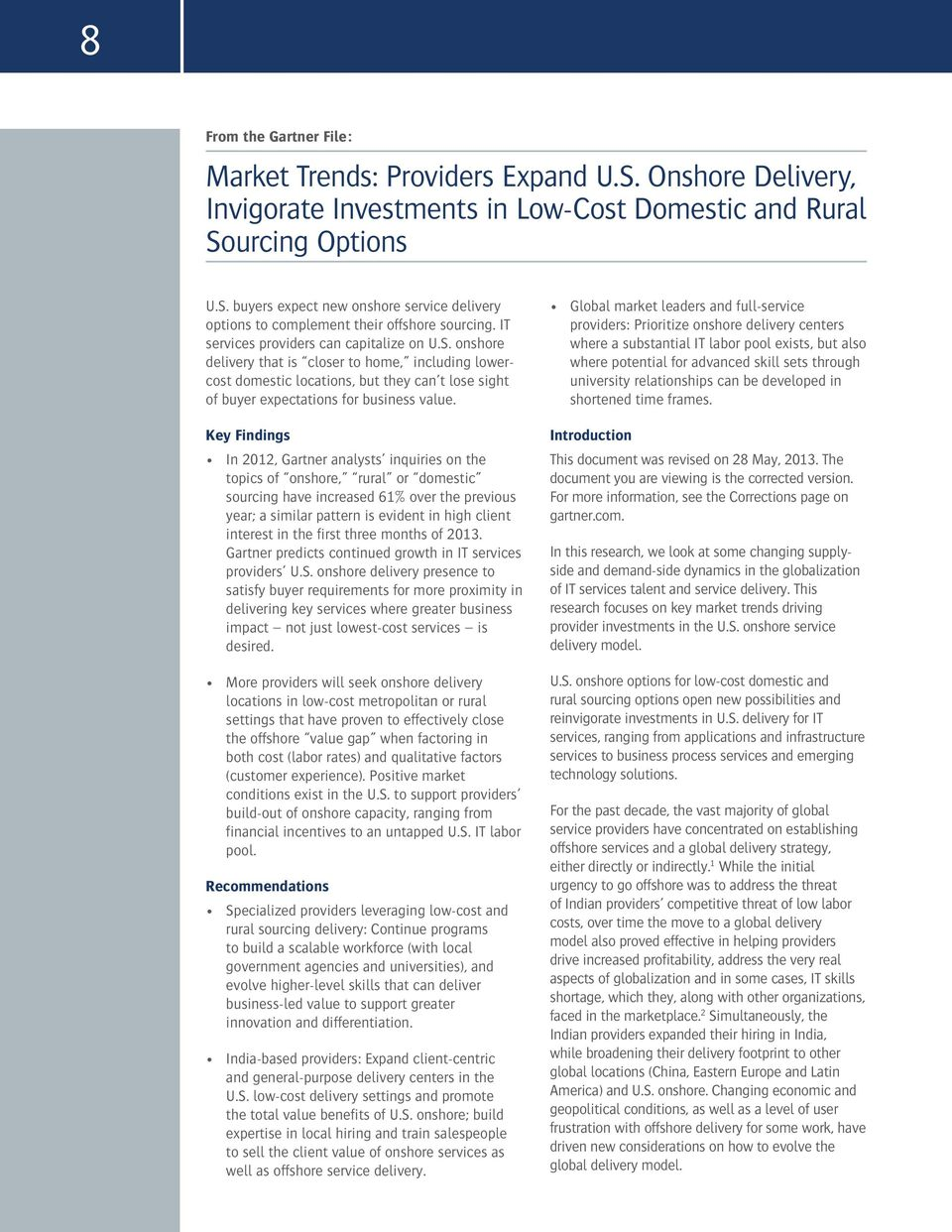 Key Findings In 2012, Gartner analysts inquiries on the topics of onshore, rural or domestic sourcing have increased 61% over the previous year; a similar pattern is evident in high client interest