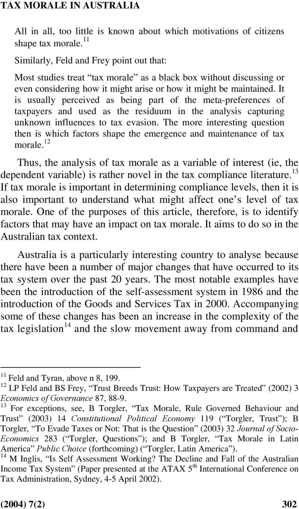 It is usually perceived as being part of the meta-preferences of taxpayers and used as the residuum in the analysis capturing unknown influences to tax evasion.