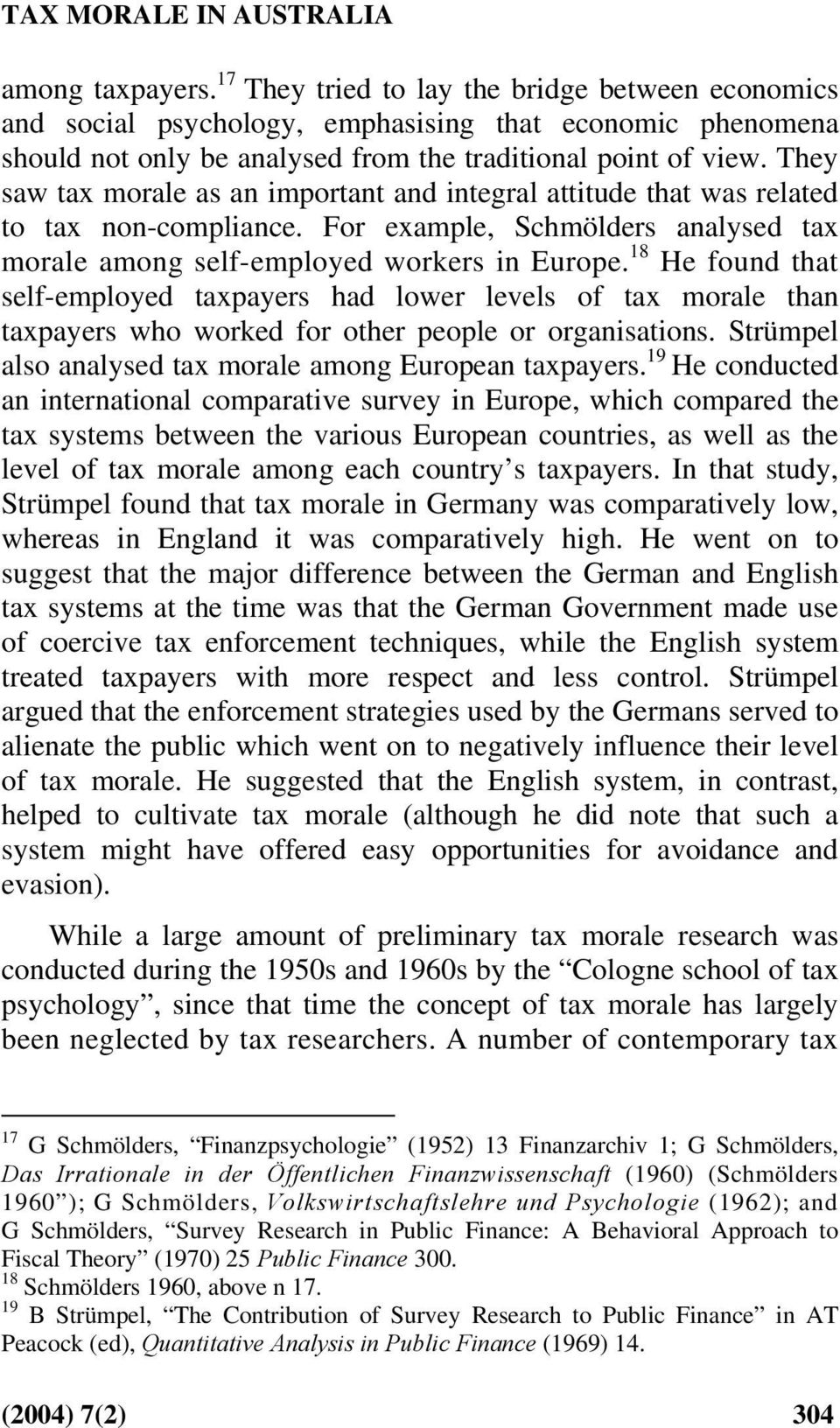 They saw tax morale as an important and integral attitude that was related to tax non-compliance. For example, Schmölders analysed tax morale among self-employed workers in Europe.