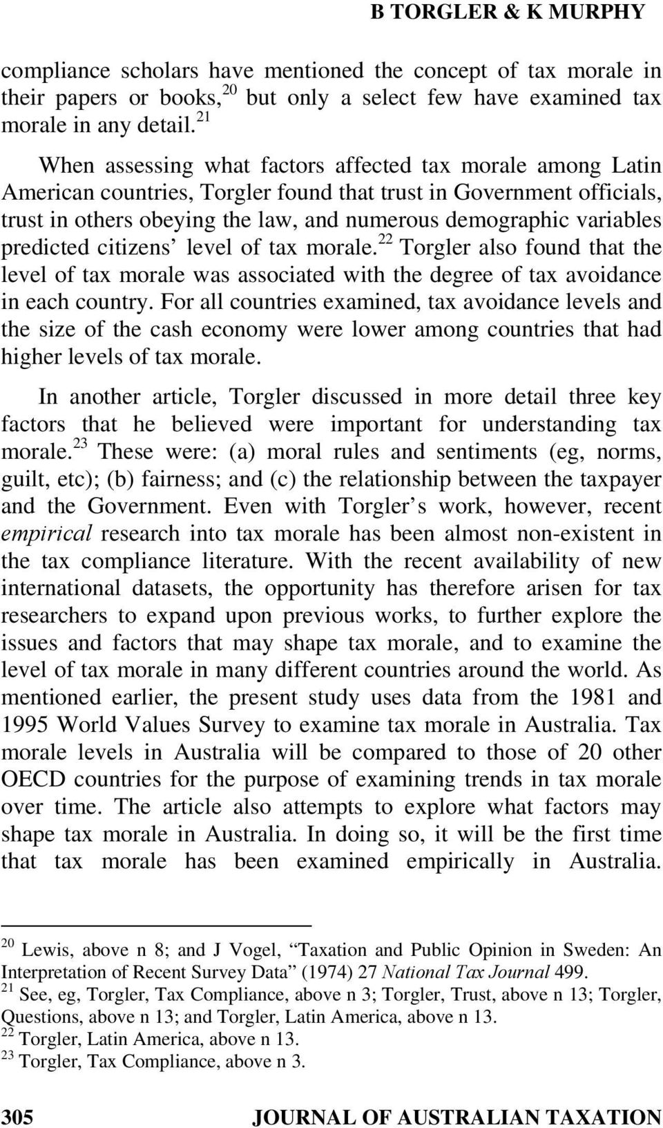 variables predicted citizens level of tax morale. 22 Torgler also found that the level of tax morale was associated with the degree of tax avoidance in each country.