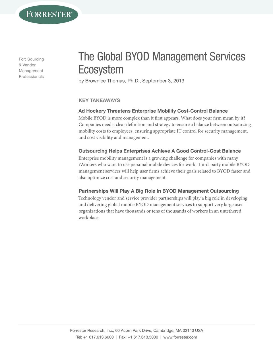 , September 3, 2013 Key Takeaways Ad Hockery Threatens Enterprise Mobility Cost-Control Balance Mobile BYOD is more complex than it first appears. What does your firm mean by it?