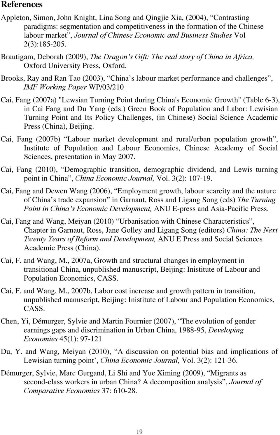 "Brooks, Ray and Ran Tao (2003), China s labour market performance and challenges, IMF Working Paper WP/03/210 Cai, Fang (2007a) ""Lewsian Turning Point during China's Economic Growth"" (Table 6-3), in"