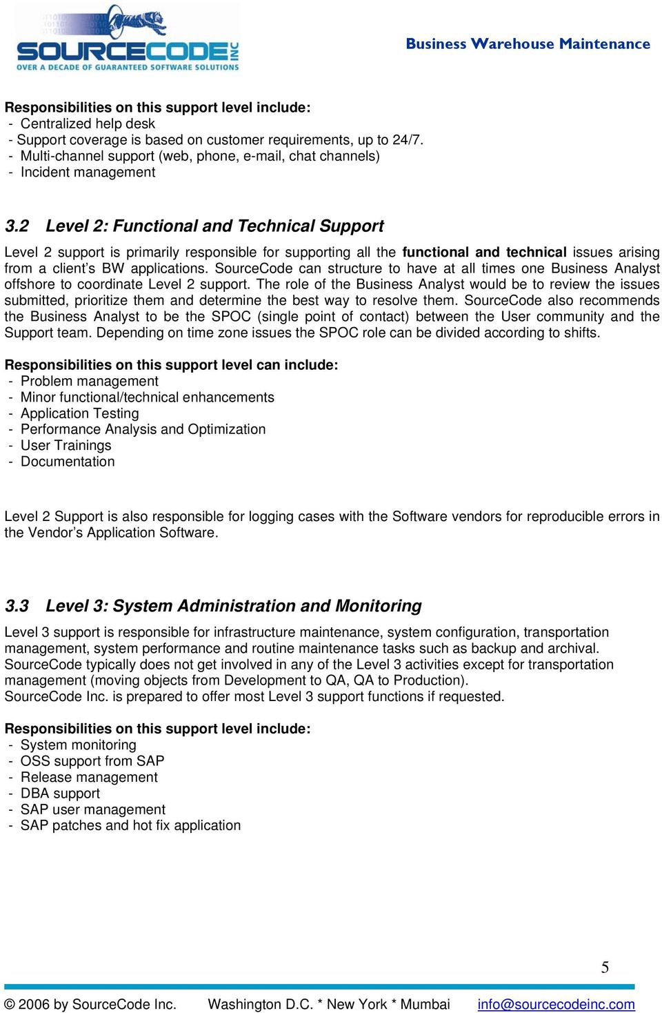 2 Level 2: Functional and Technical Support Level 2 support is primarily responsible for supporting all the functional and technical issues arising from a client s BW applications.