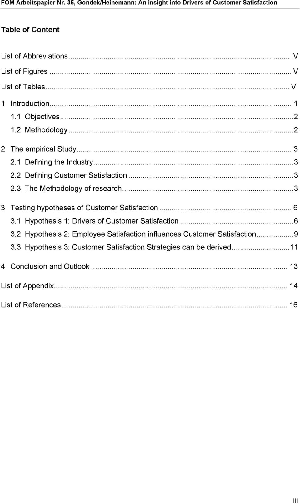 .. 3 3 Testing hypotheses of Customer Satisfaction... 6 3.1 Hypothesis 1: Drivers of Customer Satisfaction... 6 3.2 Hypothesis 2: Employee Satisfaction influences Customer Satisfaction.
