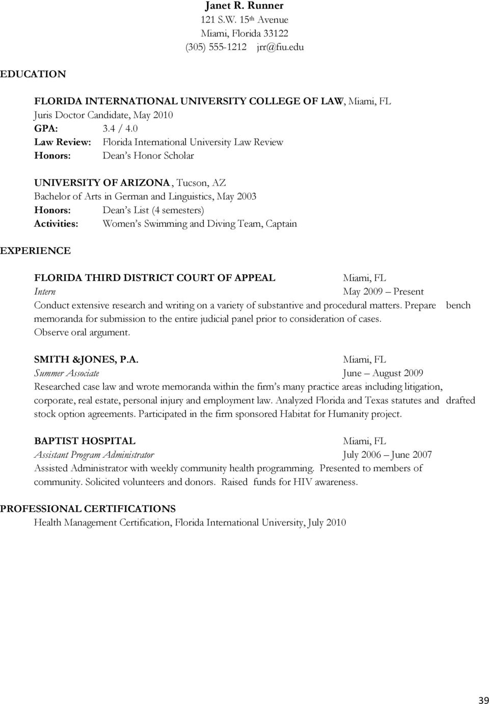 semesters) Activities: Women s Swimming and Diving Team, Captain FLORIDA THIRD DISTRICT COURT OF APPEAL Intern May 2009 Present Conduct extensive research and writing on a variety of substantive and