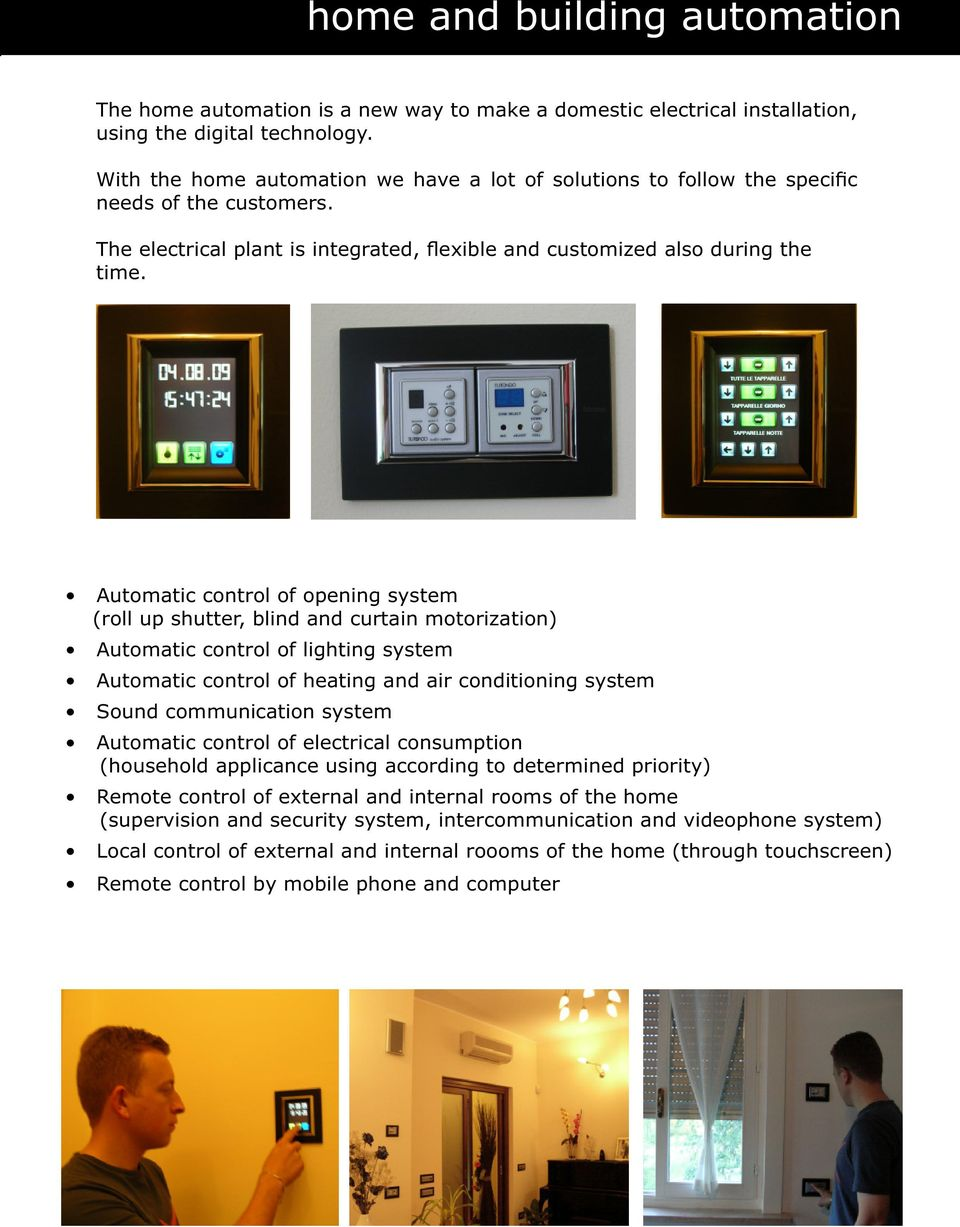 Automatic control of opening system (roll up shutter, blind and curtain motorization) Automatic control of lighting system Automatic control of heating and air conditioning system Sound communication