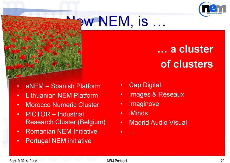 (Belgium) Romanian NEM Initiative Portugal NEM initiative Cap Digital