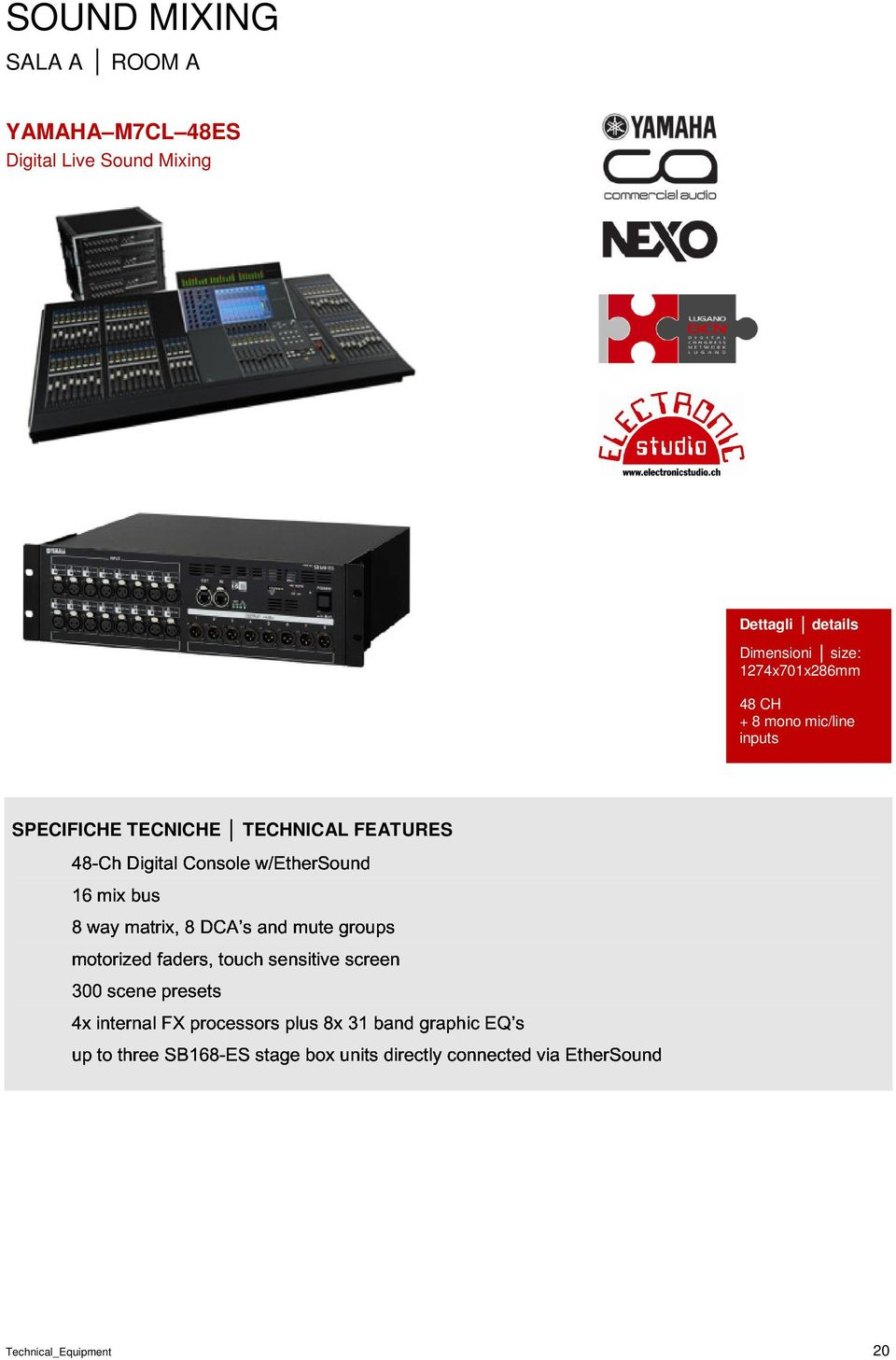 TECNICHE presets touch sensitive screen TECHNICAL FEATURES 4x up internal to three FX SB168-ES processors