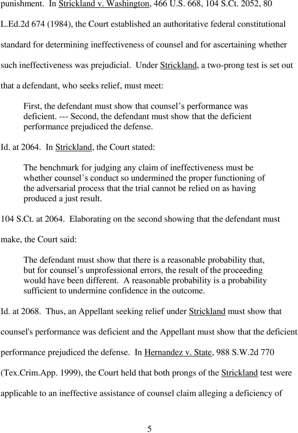 Under Strickland, a two-prong test is set out that a defendant, who seeks relief, must meet: First, the defendant must show that counsel s performance was deficient.