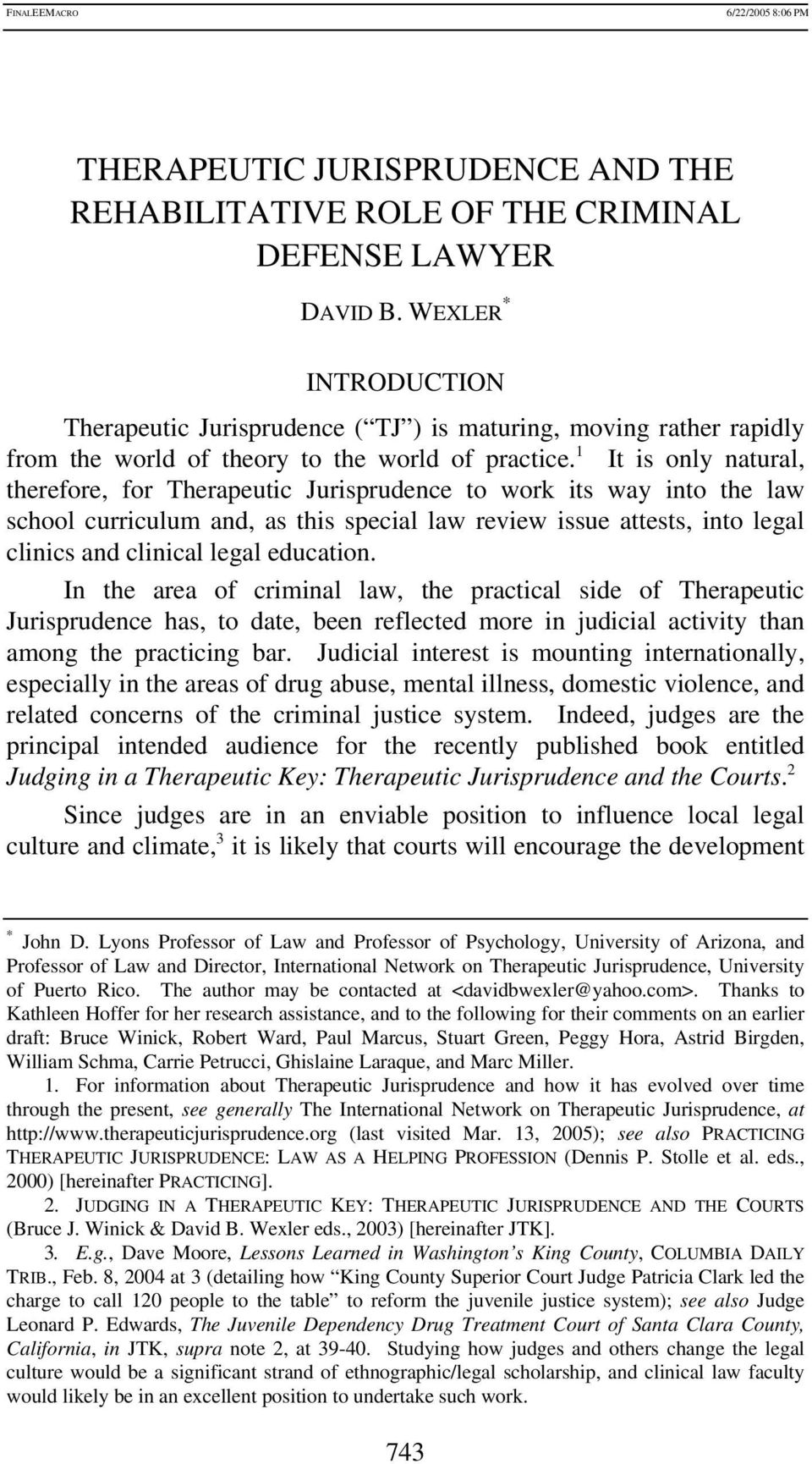 1 It is only natural, therefore, for Therapeutic Jurisprudence to work its way into the law school curriculum and, as this special law review issue attests, into legal clinics and clinical legal