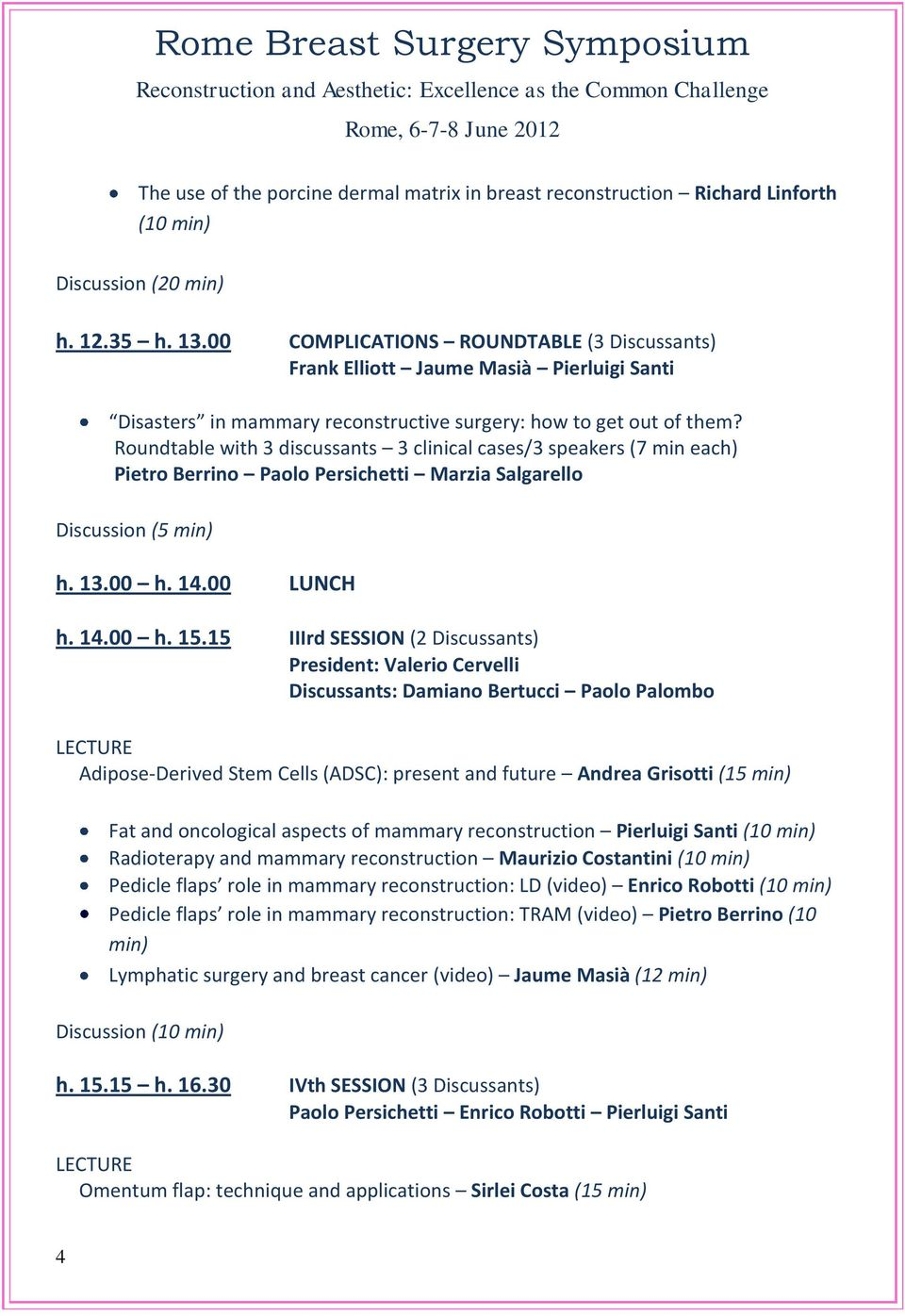 Roundtable with 3 discussants 3 clinical cases/3 speakers (7 min each) Pietro Berrino Paolo Persichetti Marzia Salgarello Discussion (5 min) h. 13.00 h. 14.00 LUNCH h. 14.00 h. 15.