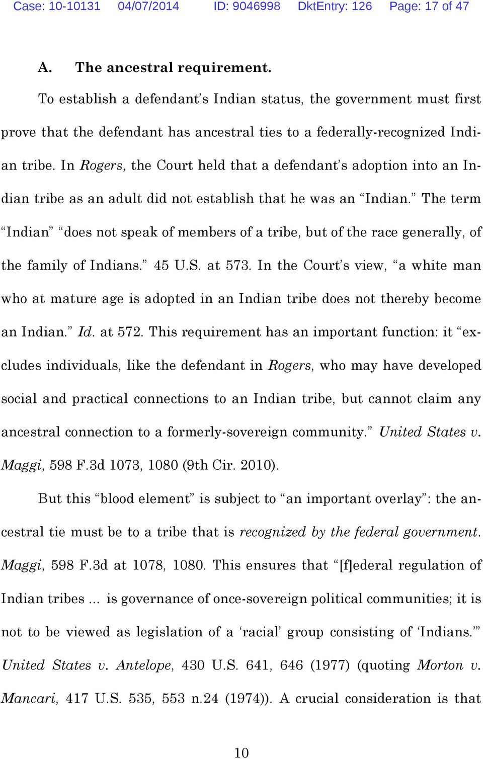 In Rogers, the Court held that a defendant s adoption into an Indian tribe as an adult did not establish that he was an Indian.