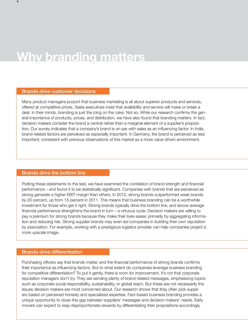 While our research confirms the general importance of products, prices, and distribution, we have also found that branding matters.