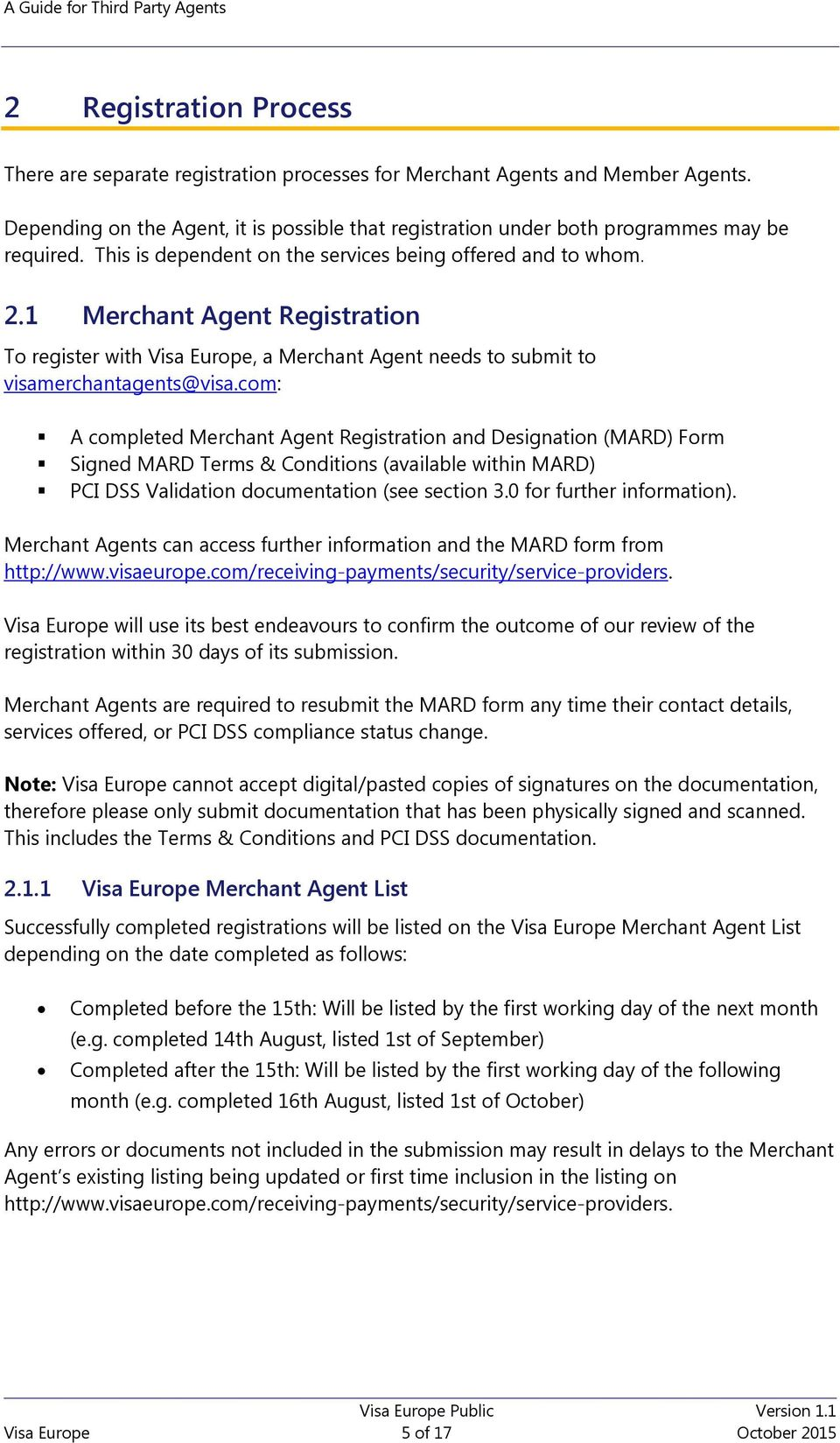 com: A completed Merchant Agent Registration and Designation (MARD) Form Signed MARD Terms & Conditions (available within MARD) PCI DSS Validation documentation (see section 3.