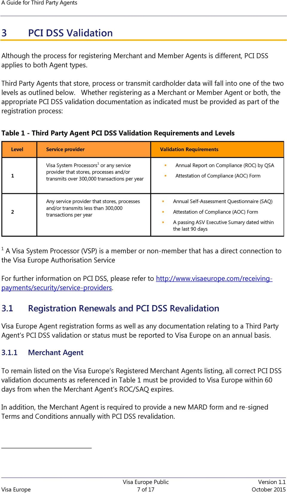 Whether registering as a Merchant or Member Agent or both, the appropriate PCI DSS validation documentation as indicated must be provided as part of the registration process: Table 1 - Third Party