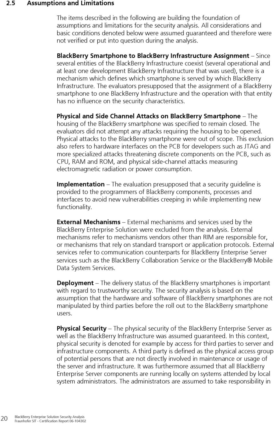 BlackBerry Smartphone to BlackBerry Infrastructure Assignment Since several entities of the BlackBerry Infrastructure coexist (several operational and at least one development BlackBerry