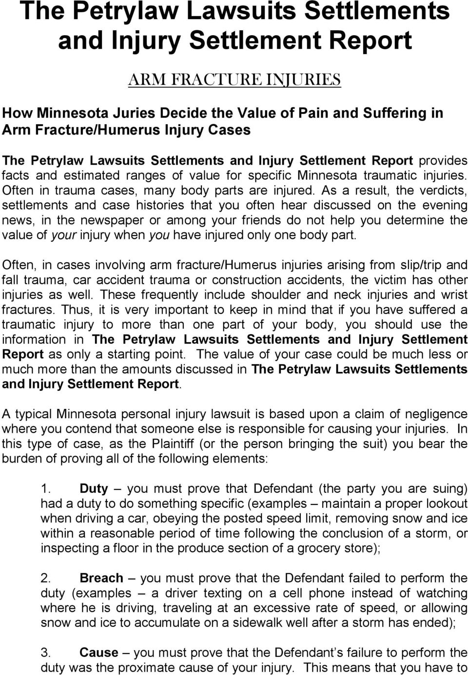 As a result, the verdicts, settlements and case histories that you often hear discussed on the evening news, in the newspaper or among your friends do not help you determine the value of your injury