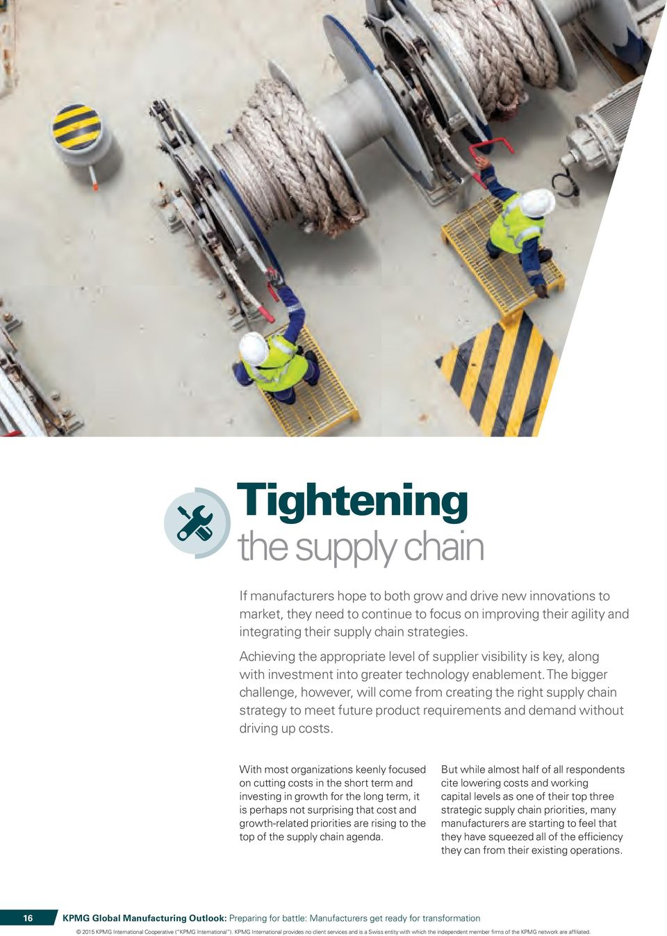 The bigger challenge, however, will come from creating the right supply chain strategy to meet future product requirements and demand without driving up costs.