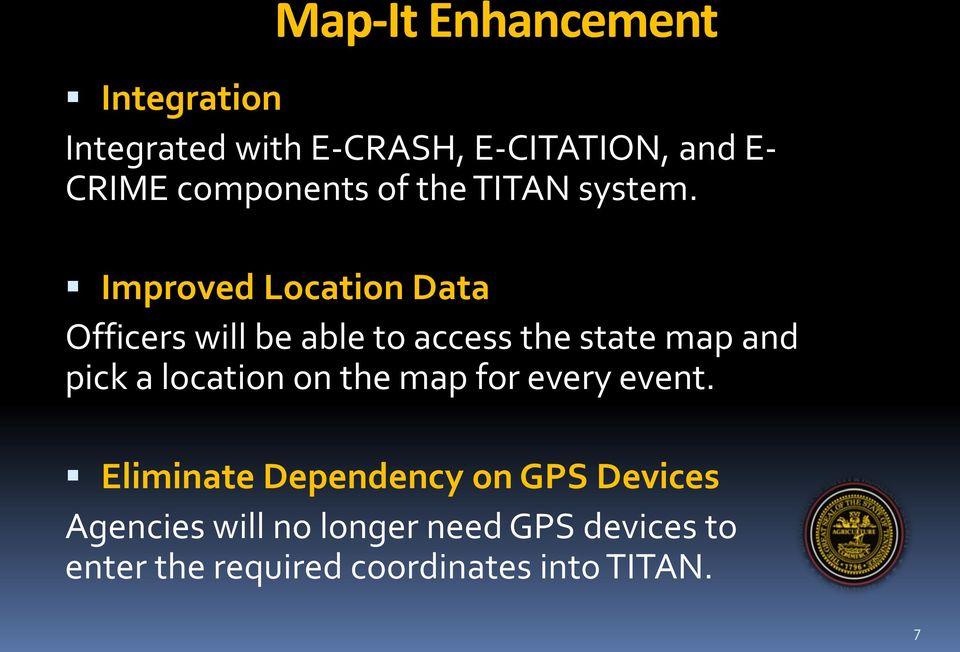 Improved Location Data Officers will be able to access the state map and pick a location
