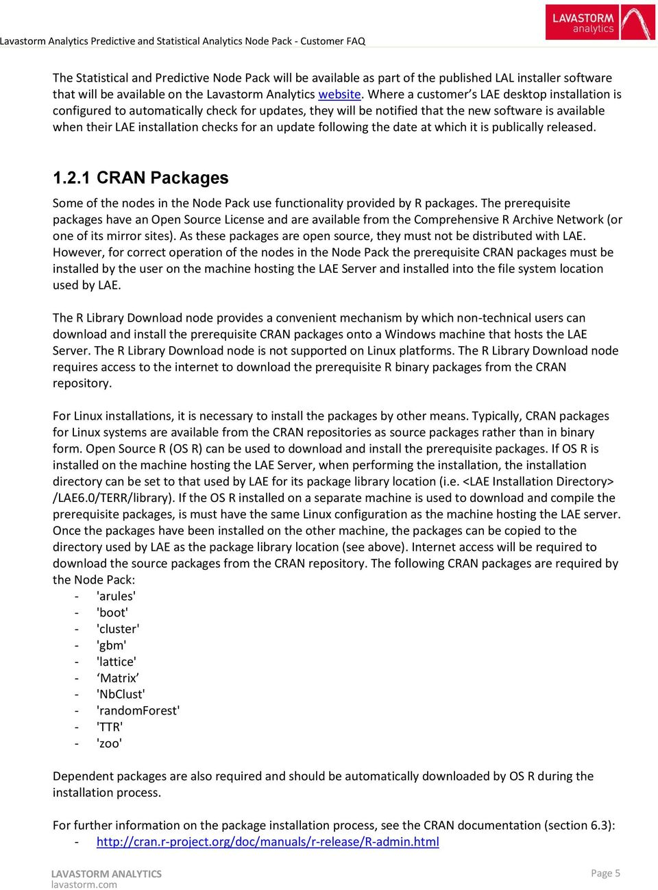 following the date at which it is publically released. 1.2.1 CRAN Packages Some of the nodes in the Node Pack use functionality provided by R packages.