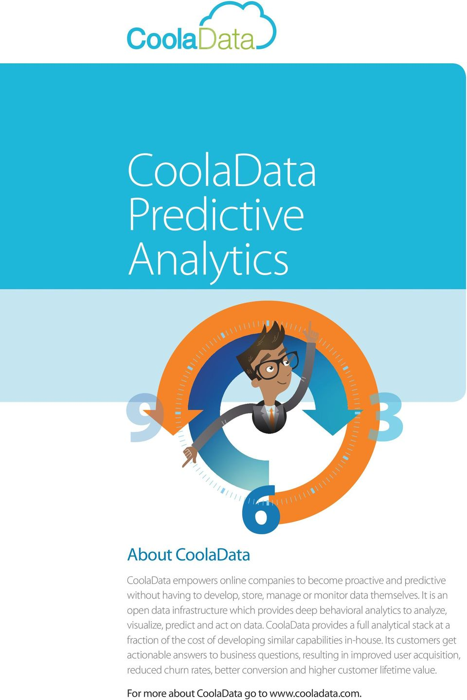 CoolaData provides a full analytical stack at a fraction of the cost of developing similar capabilities in-house.