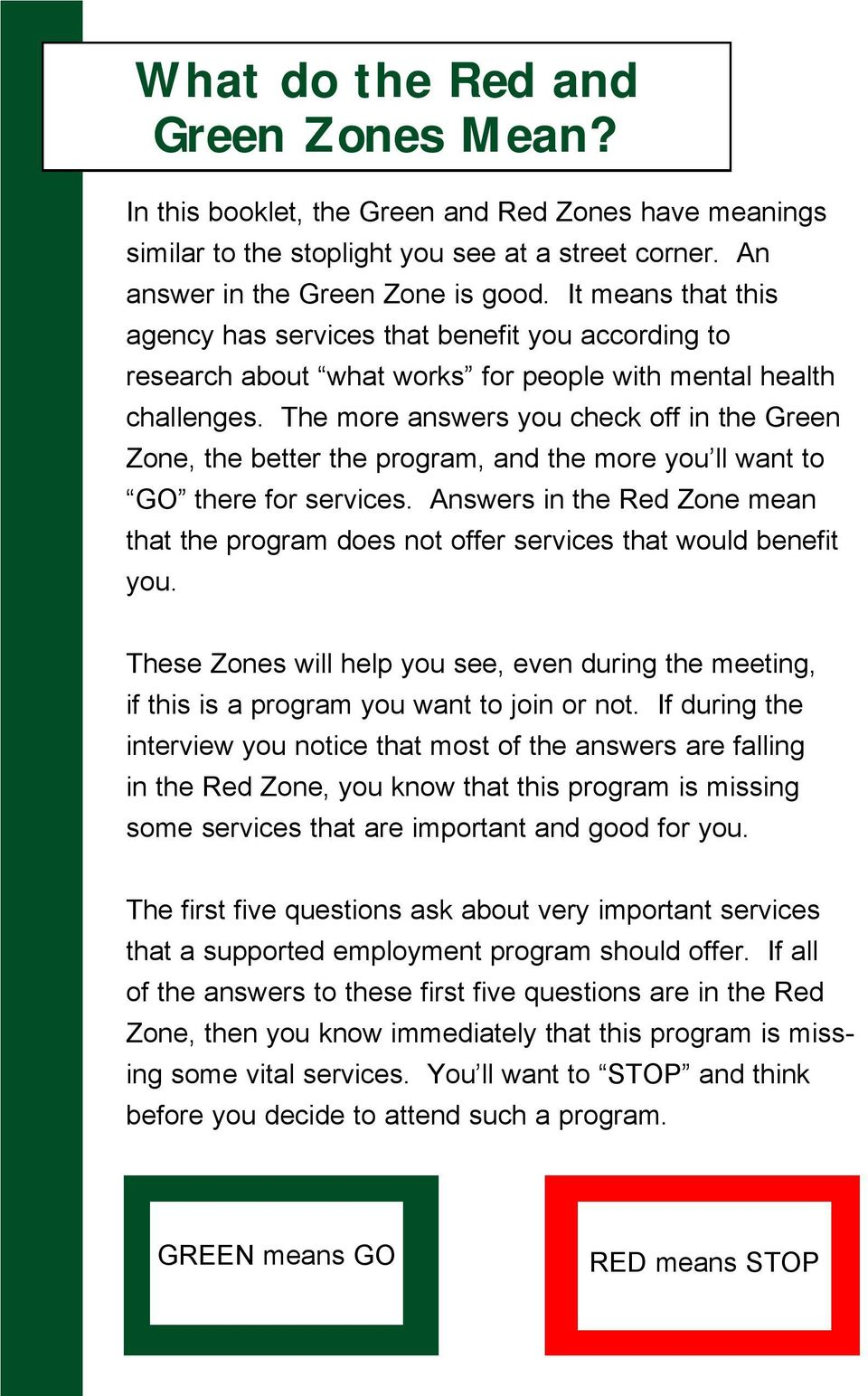 The more answers you check off in the Green Zone, the better the program, and the more you ll want to GO there for services.