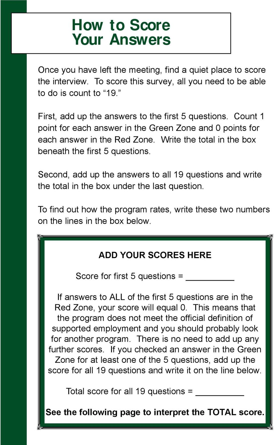 Write the total in the box beneath the first 5 questions. Second, add up the answers to all 19 questions and write the total in the box under the last question.