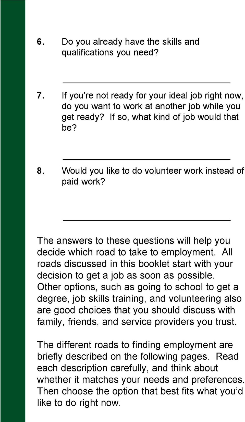 All roads discussed in this booklet start with your decision to get a job as soon as possible.
