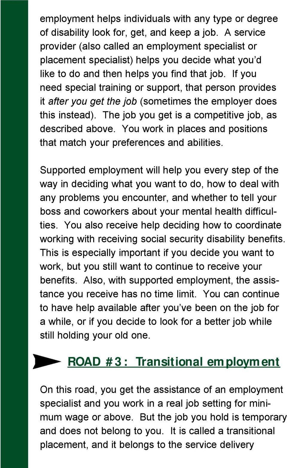 If you need special training or support, that person provides it after you get the job (sometimes the employer does this instead). The job you get is a competitive job, as described above.