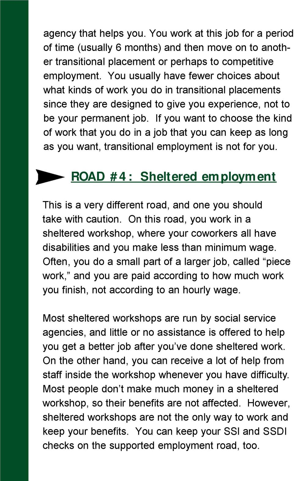 If you want to choose the kind of work that you do in a job that you can keep as long as you want, transitional employment is not for you.
