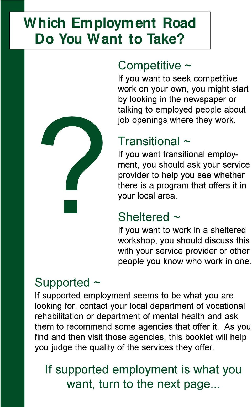 Transitional ~ If you want transitional employment, you should ask your service provider to help you see whether there is a program that offers it in your local area.