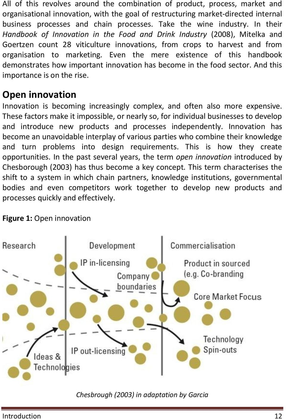 In their Handbook of Innovation in the Food and Drink Industry (2008), Mitelka and Goertzen count 28 viticulture innovations, from crops to harvest and from organisation to marketing.