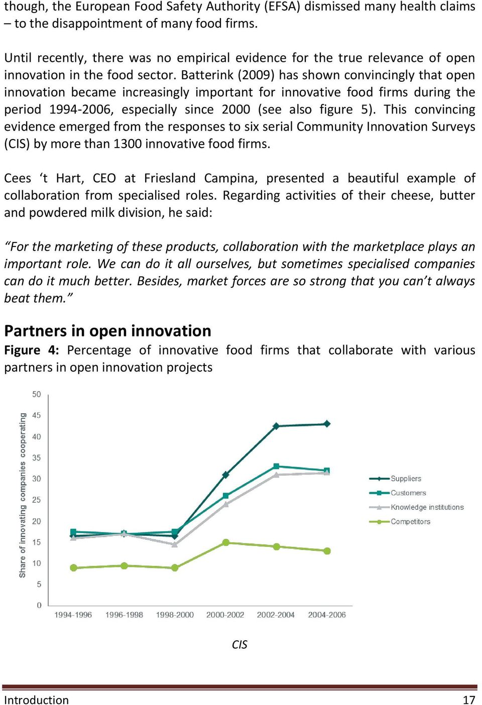 Batterink (2009) has shown convincingly that open innovation became increasingly important for innovative food firms during the period 1994-2006, especially since 2000 (see also figure 5).