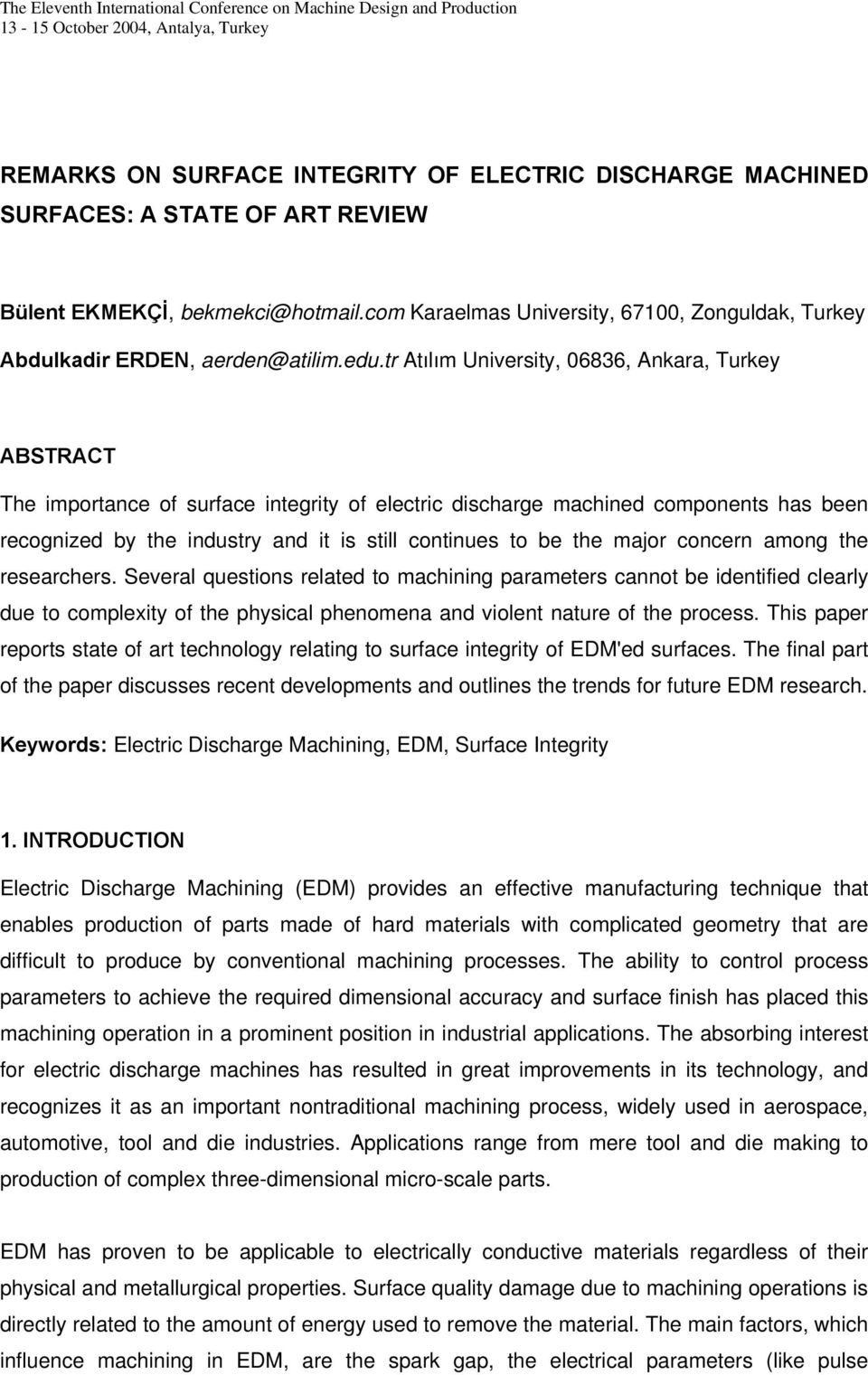 tr Atılım University, 06836, Ankara, Turkey ABSTRACT The importance of surface integrity of electric discharge machined components has been recognized by the industry and it is still continues to be