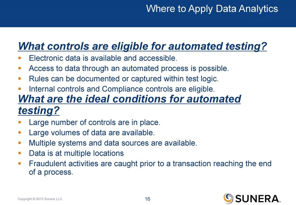 Internal controls and Compliance controls are eligible. What are the ideal conditions for automated testing? Large number of controls are in place.