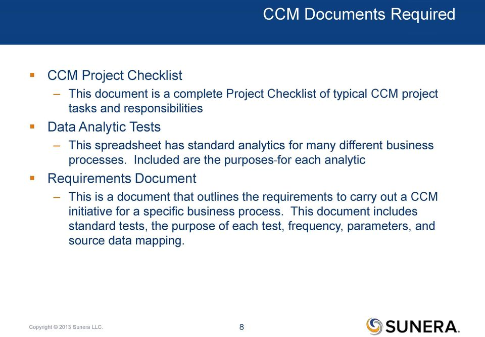 Included are the purposes for each analytic Requirements Document This is a document that outlines the requirements to carry out a CCM